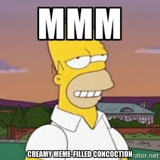 mmm creamy meme-filled concoction - Homer MMM | Meme Generator via Relatably.com
