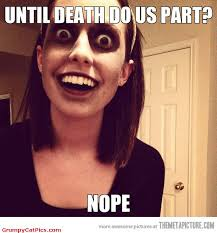 Over-Attached-Girlfriend-Funny-Creepy-Girl-Meme-Picture.jpg via Relatably.com