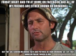 Friday night and I'm at home on facebook and all of my friends are ... via Relatably.com