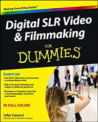 <b>Digital SLR</b> Video and Filmmaking For Dummies eBook: <b>John</b> ...