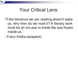 "writing the critical lens essay new york state english regents    your critical lens  ""if the literature we are reading doesn    t wake us"