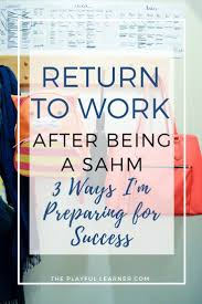 best ideas about return to work working mother return to work after being a sahm 3 ways i m preparing for success after 15 months of being stay at home mom