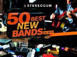 Stereogum's 50 Best <b>New</b> Bands Of <b>2015</b> - Stereogum
