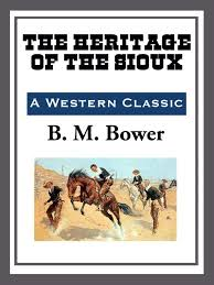 The <b>Heritage</b> of the Sioux eBook by <b>B. M. Bower</b> - 9781609775353 ...