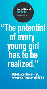 best images about girls education quotes united the potential of every young girl has to be realized babatunde osotimehin sgsglobal