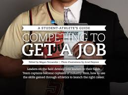 a student athlete s guide competing to get a job an ncaa leaders on the field develop into leaders in their fields team captains become captains of industry here how to use the skills gained through athletics