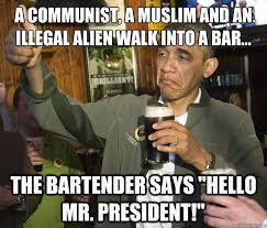 A communist, a muslim and an illegal alien walk into a bar... The ... via Relatably.com