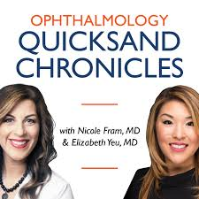 Ophthalmology Quicksand Chronicles with Nicole Fram, MD & Elizabeth Yeu, MD
