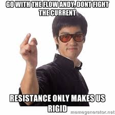 go with the flow andy, dont fight the current resistance only ... via Relatably.com