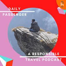Daily Passenger Responsibile Travel Podcast