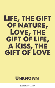 Quotes about love - Life, the gift of nature, love, the gift of ...