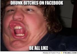 Drunk bitches on Facebook... - derp Meme Generator Captionator via Relatably.com