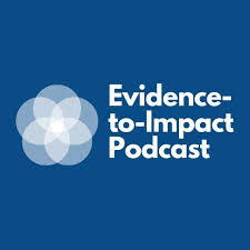 The Evidence-to-Impact Podcast