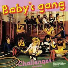 <b>BABY</b> S <b>GANG Challenger</b> (remixes) vinyl at Juno Records.