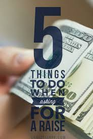 5 ways to ask for a raise 5 things to do when asking your boss for a raise up until