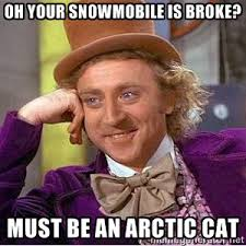 Oh your snowmobile is broke? Must be an Arctic Cat - Willy Wonka ... via Relatably.com