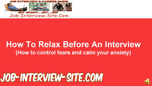 what to do before an interview how to relax and how to calm nerves