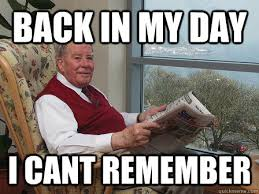 back in my day i cant remember - Bumbling Old Man - quickmeme via Relatably.com
