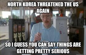 north korea threatened the us again So I guess you can say things ... via Relatably.com