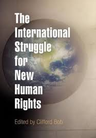 The International Struggle <b>for New Human</b> Rights | Clifford Bob
