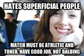 hates superficial people match must be athletic and toned, have ... via Relatably.com