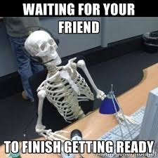 Waiting for your friend to finish getting ready - Skeleton ... via Relatably.com