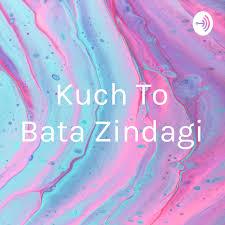 Kuch To Bata Zindagi