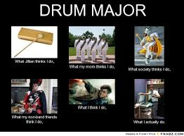 DRUM MAJOR... - Meme Generator What i do via Relatably.com