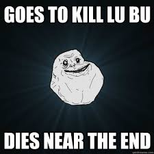 Goes to kill Lu Bu dies near the end - Forever Alone - quickmeme via Relatably.com