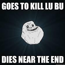 Goes to kill Lu Bu dies near the end - Forever Alone - quickmeme via Relatably.com