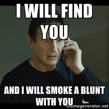 I will find you And i will smoke a blunt with you - I will Find ... via Relatably.com