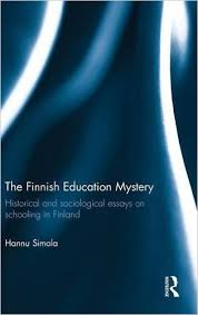 the finnish education mystery historical and sociological essays  the finnish education mystery historical and sociological essays on schooling in finland st edition