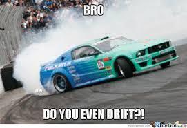 Do You Even Drift? by amaterasu_sun_god - Meme Center via Relatably.com