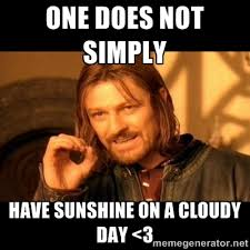 One does not simply have sunshine on a cloudy day <3 - One does ... via Relatably.com