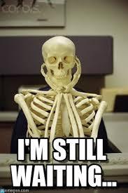 I'm Still Waiting... - The Waiting Game meme on Memegen via Relatably.com