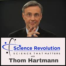 The Science Revolution with Thom Hartmann