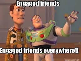 Meme Maker - Engaged friends Engaged friends everywhere!! Meme Maker! via Relatably.com