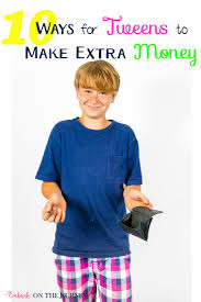 how to help your teen choose a career path don t · tweens can learn responsibility and money management by earning their own money