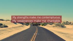 mason cooley quote my strengths make me contemptuous my mason cooley quote my strengths make me contemptuous my weaknesses make me charitable