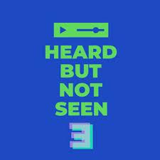 Heard But Not Seen