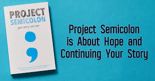 Project <b>Semicolon</b> is About Hope and Continuing Your Story