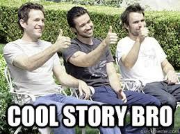 Always Sunny Cool Story Bro memes | quickmeme via Relatably.com