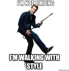 I'm Not Limping I'm Walking with Style - Style - quickmeme via Relatably.com