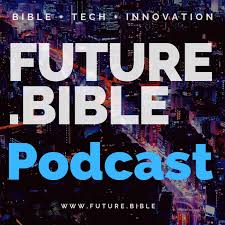 The Future.Bible Podcast