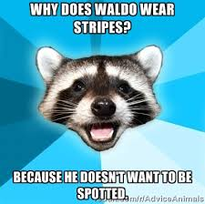 Why Does Waldo wear stripes? Because he doesn't want to be spotted ... via Relatably.com