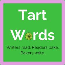Tart Words: Writers read. Readers bake. Bakers write.