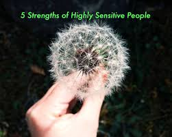 5 strengths of highly sensitive people psychology today
