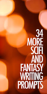 more scifi and fantasy writing prompts