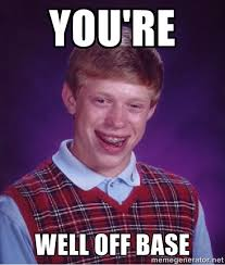 you're well off base - Bad luck Brian meme | Meme Generator via Relatably.com