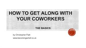 how to get along your coworkers or work colleagues how to get along your coworkers or work colleagues